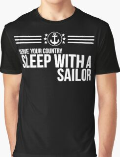 Serve Your Country - Sleep With A Sailor Graphic T-Shirt