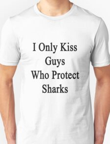 I Only Kiss Guys Who Protect Sharks  T-Shirt