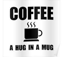 Coffee Hug In Mug Poster