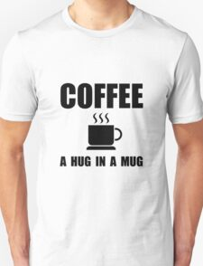Coffee Hug In Mug Unisex T-Shirt
