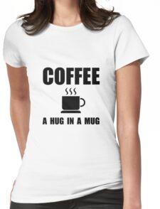 Coffee Hug In Mug Womens Fitted T-Shirt