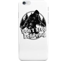 Bigfoot  Sasquatch Dont Stop Believing iPhone Case/Skin
