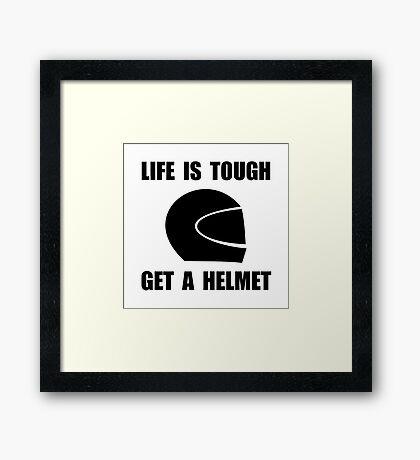 Life Tough Get Helmet Framed Print