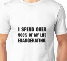 My Life Exaggerating Unisex T-Shirt