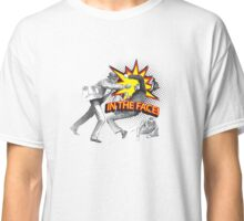 In the Face! Classic T-Shirt