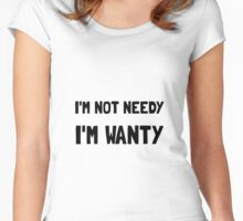 Not Needy Wanty Women's Fitted Scoop T-Shirt