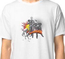 Whatever! Classic T-Shirt