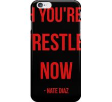 Oh You're a Wrestler Now - NATE DIAZ iPhone Case/Skin
