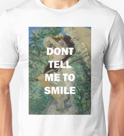 DONT TELL ME TO SMILE Unisex T-Shirt