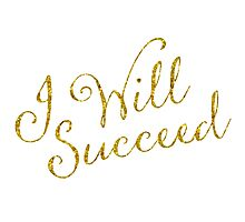 I Will Succeed Gold Faux Foil Metallic Glitter Motivational Quote Isolated on White Background Photographic Print