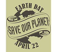 Earth Day Save Our Planet Photographic Print