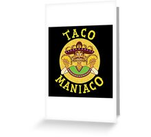 TACO MANIACO Greeting Card