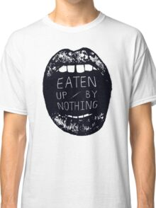 Eaten Up By Nothing Classic T-Shirt