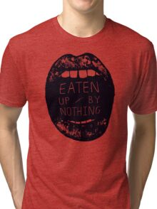 Eaten Up By Nothing Tri-blend T-Shirt