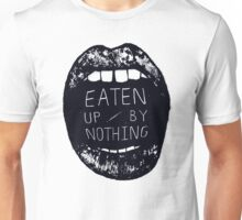 Eaten Up By Nothing Unisex T-Shirt