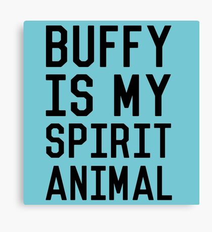 Buffy is my Spirit Animal_Black Canvas Print