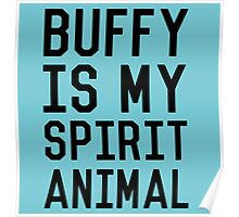 Buffy is my Spirit Animal_Black Poster