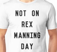 Not on Rex Manning Day_Black Unisex T-Shirt