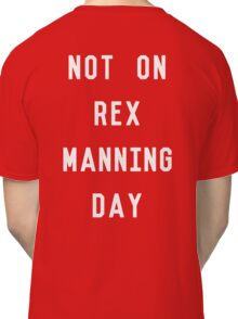 Not on Rex Manning Day_White Classic T-Shirt