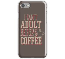 Can't Adult Before Coffee iPhone Case/Skin