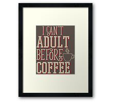 Can't Adult Before Coffee Framed Print
