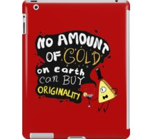 No Amount of Gold can Buy Originality Bill Cipher quote iPad Case/Skin