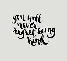 you will never regret being kind Unisex T-Shirt