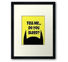 Do You Bleed? Framed Print