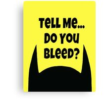 Do You Bleed? Canvas Print