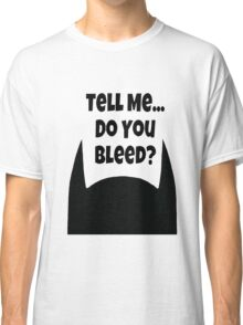 Do You Bleed? Classic T-Shirt