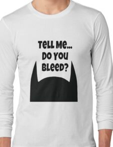 Do You Bleed? Long Sleeve T-Shirt