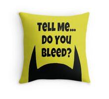 Do You Bleed? Throw Pillow