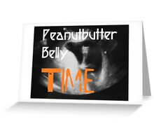Peanutbutter Belly Time - Family Guy Greeting Card