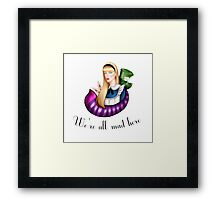 """We're All mad here"" Framed Print"
