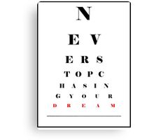 Never Stop Chasing Your Dream Eye Chart Canvas Print