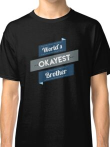 Worlds Okayest Brother Classic T-Shirt