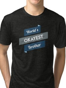 Worlds Okayest Brother Tri-blend T-Shirt
