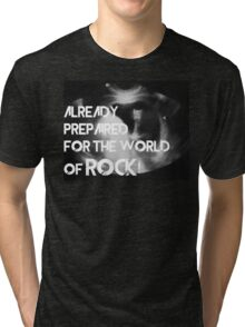 Already prepaired for the world of rock Tri-blend T-Shirt