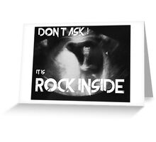 Don´t ask it is Rock Inside Greeting Card