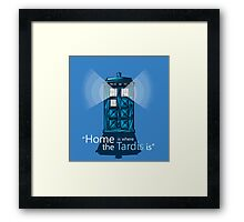 """""""HOME IS WHERE THE TARDIS IS"""" Framed Print"""