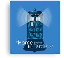 """HOME IS WHERE THE TARDIS IS"" Canvas Print"