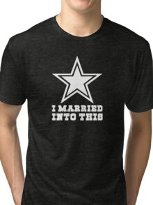 Dallas Cowboys I Married into this Tri-blend T-Shirt