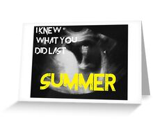 I kew what you did last summer Greeting Card