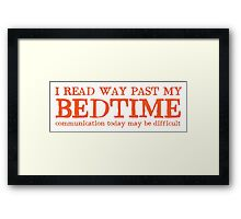 I read way past my bed time communication today may be difficult Framed Print