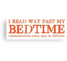 I read way past my bed time communication today may be difficult Canvas Print