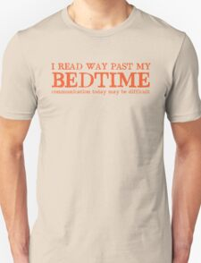 I read way past my bed time communication today may be difficult Unisex T-Shirt