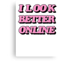 I look better online Canvas Print