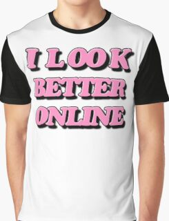 I look better online Graphic T-Shirt