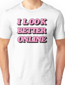 I look better online Unisex T-Shirt