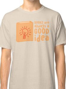 BOOKS are always a good idea! Classic T-Shirt